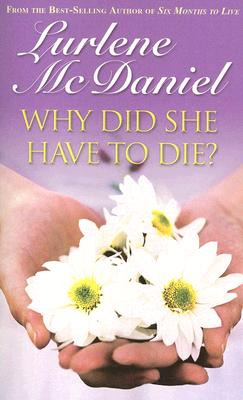 Why Did She Have To Die? By McDaniel, Lurlene